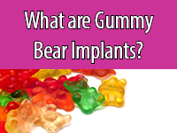 Gummy Bear implants are more cohesive than other types of breast implants.