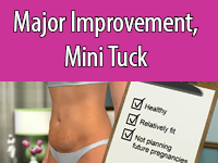 Houston Mini Tummy Tucks can flatten and tighten the lower stomach.